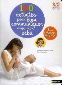 100 activités pour bien communiquer avec mon bébé : jeux, comptines, baby sign : 0-2 ans