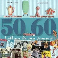 L'album de ma jeunesse, 50-60 : mon enfance, mon adolescence