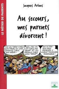 Au secours, mes parents divorcent !