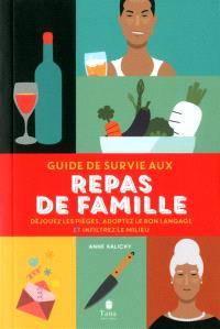 Guide de survie aux repas de famille : déjouez les pièges, adoptez le bon langage et infiltrez le milieu