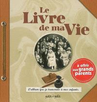 Le livre de ma vie : l'album que je transmets à mes enfants, à offrir aux grands-parents