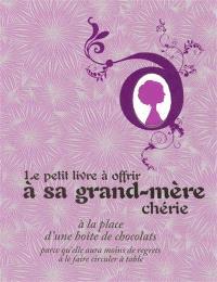 Le petit livre à offrir à sa grand-mère chérie à la place d'une boîte de chocolats parce qu'elle aura moins de regrets à le faire circuler à table