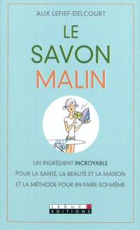 Le savon malin : un ingrédient incroyable pour la santé, la beauté et la maison, et la méthode pour en faire soi-même