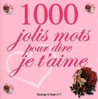 1.000 jolis mots pour dire je t'aime