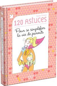 120 astuces pour se simplifier la vie de parents