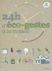 24 h d'éco-gestes à la maison : agir au quotidien pour la planète