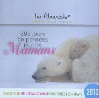 365 jours de pensées pour les mamans 2012 : chaque jour, un message d'amour pour toutes les mamans