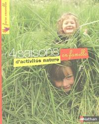 4 saisons d'activités nature en famille : une mine d'activités, de jeux, de créations en plein air pour toute la famille