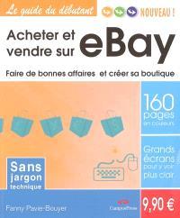 Acheter et vendre sur eBay : faire de bonnes affaires et créer sa boutique