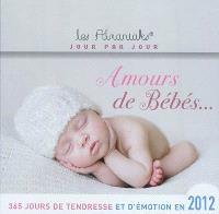 Amours de bébés : 365 jours de tendresse et d'émotion en 2012