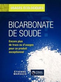 Bicarbonate de soude  : usages écologiques : [encore plus de trucs ou d'usages pour ce produit exceptionnel]