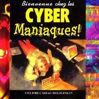 Bienvenue chez les cyber-maniaques !