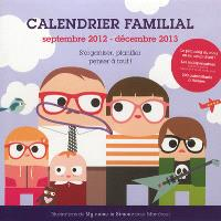 Calendrier familial, septembre 2012-décembre 2013 : s'organiser, planifier, penser à tout