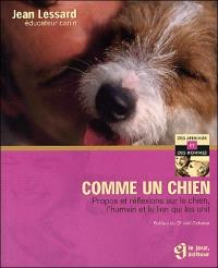 Comme un chien  : propos et reflexions sur le chien, l'humain et le lien qui les unit