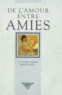 De l'amour entre amies : un livre-cadeau Helen Exley