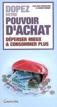 Dopez votre pouvoir d'achat : économisez jusqu'à 100 euros par mois ! : dépenser mieux & consommer plus