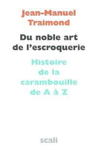 Du noble art de l'escroquerie : histoire de la carambouille de A à Z