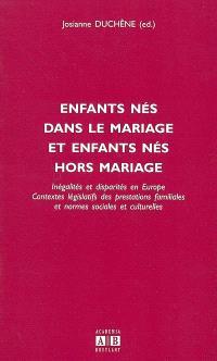 Enfants nés dans le mariage et enfants nés hors mariage : inégalités et disparités en Europe, contextes législatifs des prestations familiales et normes sociales et culturelles