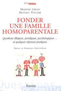 Fonder une famille homoparentale : questions éthiques, juridiques, psychologiques, et quelques réponses pratiques