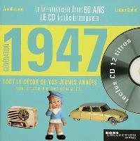 Génération 1947 : le livre anniversaire de vos 60 ans : tout le décor de vos jeunes années : actualité, culture, mode, sport, design, société...