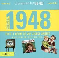 Génération 1948 : le livre anniversaire de vos 60 ans, tout le décor de vos jeunes années : actualité, culture, mode, sport, design, société...