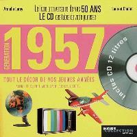 Génération 1957 : le livre anniversaire de vos 50 ans : tout le décor de vos jeunes années : actualité, culture, mode, sport, design, société...