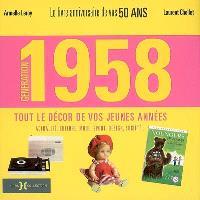 Génération 1958 : le livre anniversaire de vos 50 ans, tout le décor de vos jeunes années : actualité, culture, mode, sport, design, société...