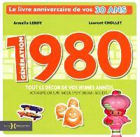 Génération 1980 : le livre anniversaire de vos 30 ans : tout le décor de vos jeunes années, actualité, culture, mode, sport, design, société...