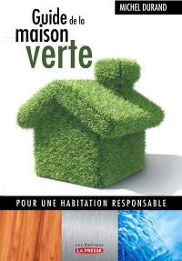 Guide de la maison verte  : pour une habitation responsable