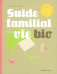Guide familial de la vie bio : 1.000 astuces pour vivre sainement