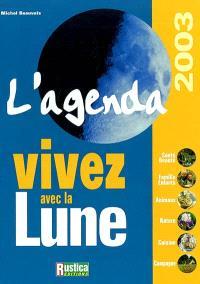 L'agenda vivez avec la Lune 2003 : santé, beauté, famille, enfants, animaux, nature, cuisine, campagne