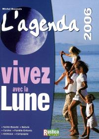 L'agenda vivez avec la lune 2006 : santé-beauté, nature, cuisine, famille-enfants, animaux, campagne