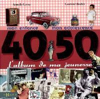 L'album de ma jeunesse, 40-50 : mon enfance, mon adolescence