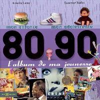 L'album de ma jeunesse, 80-90 : mon enfance, mon adolescence