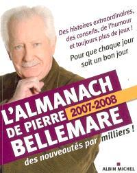 L'almanach de Pierre Bellemare : pour que chaque jour soit un bon jour, 2007-2008