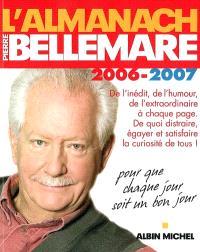 L'almanach de Pierre Bellemare 2006-2007 : pour que chaque jour soit un bon jour