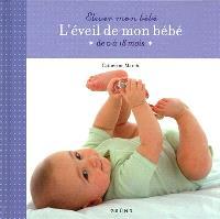 L'éveil de mon bébé : de 0 à 18 mois