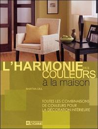 L'harmonie des couleurs à la maison  : toutes les combinaisons de couleurs pour la décoration intérieure