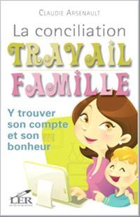 La conciliation travail famille  : y trouver son compte et son bonheur