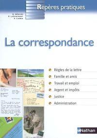 La correspondance : règles de la lettre, famille et amis, travail et emploi, argent et impôts, justice, administration
