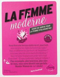 La femme moderne : guide de survie pour la femme d'aujourd'hui