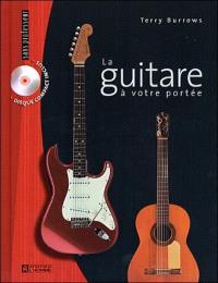 La guitare à votre portée  : guide complet pour jouer, enregistrer et se produire en spectacle