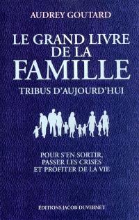 Le grand livre de la famille : tribus d'aujourd'hui : pour s'en sortir, passer les crises et profiter de la vie
