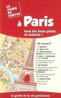 Le guide de survie à Paris : tous les bons plans et astuces ! : le guide de la vie parisienne