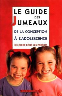Le guide des jumeaux : de la naissance à l'adolescence : le guide des parents