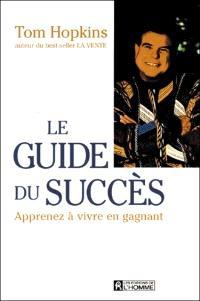 Le guide du succès  : apprenez à vivre en gagnant