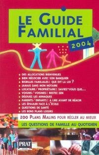 Le guide familial 2004 : 200 plans malins pour régler au mieux les questions de famille au quotidien