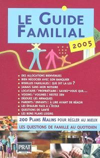 Le guide familial 2005 : 200 plans malins pour régler au mieux les questions de famille au quotidien