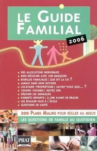 Le guide familial 2006 : 200 plans malins pour régler au mieux les questions de famille au quotidien