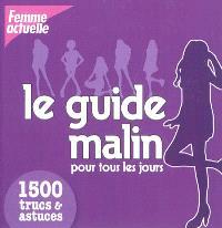 Le guide malin pour tous les jours : 1.500 gestes & astuces